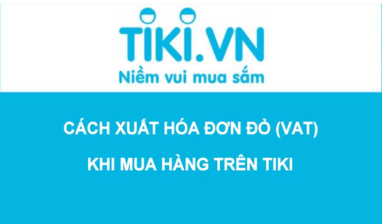 Cách xuất hóa đơn đỏ trên Tiki - Cách xuất VAT khi mua sắm trên Tiki.vn
