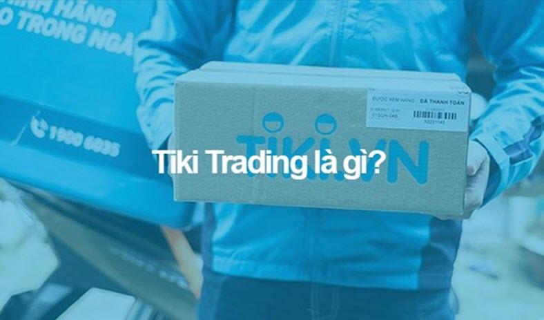 Tiki trading là gì? Cách nhận biết và mua hàng trên tiki trading